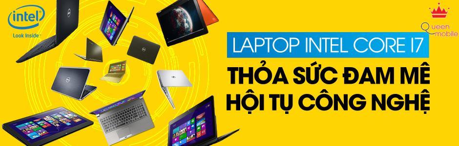 Laptop Intel core i7- hội tụ công nghệ thoả sức đam mê