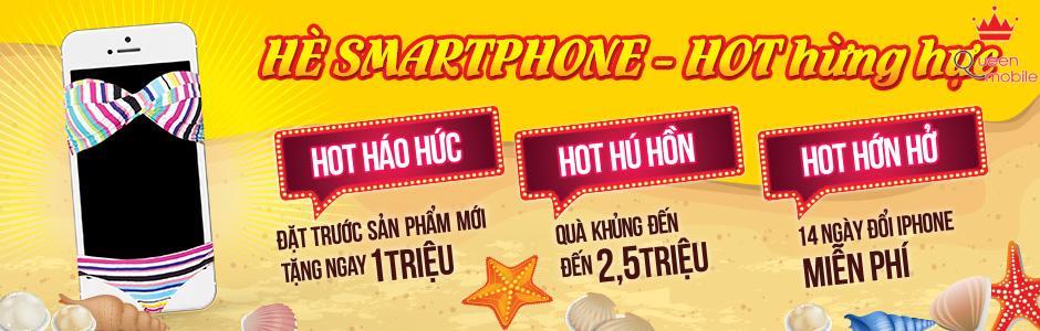 Hot hừng hực với hè smartphone - Điện thoại khuyến mãi giá cực tốt quà cực ngon