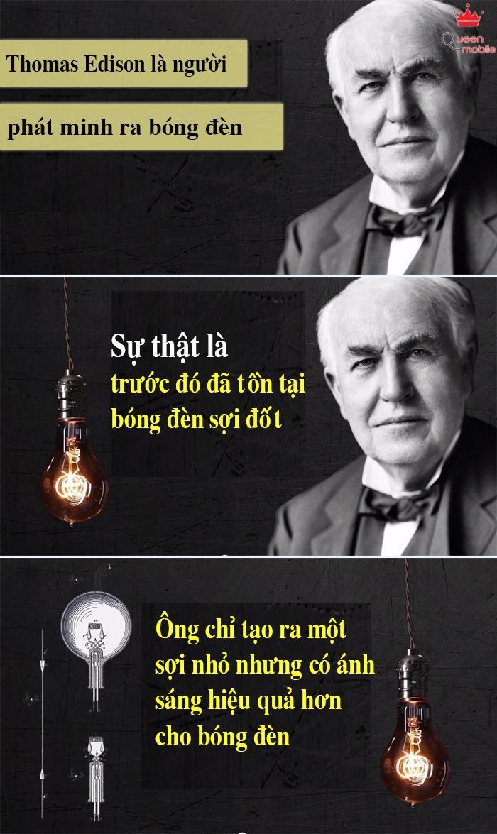 Hầu hết chúng ta đều nghĩ như vậy. Nhưng sự thật là Thomas Edison chỉ cố gắng tạo ra sợi đốt bóng đèn nhỏ hơn và hiệu quả hơn bóng đèn sợi đốt trước đó.