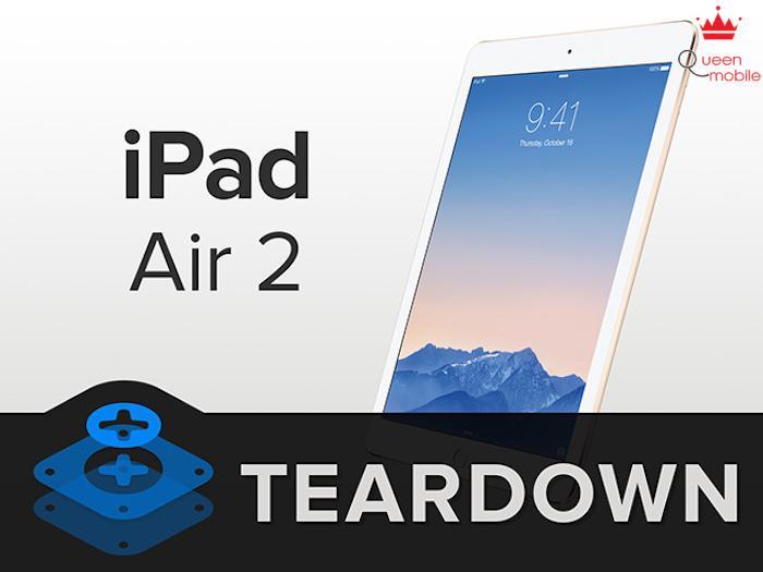 Bên trong iPad Air 2 – rất khó sửa chữa